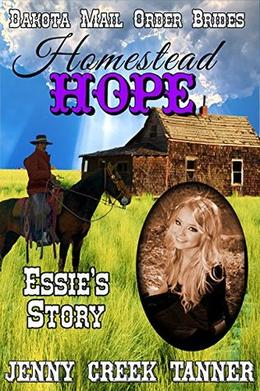 Homestead Hope: Essie's Story by Jenny Creek Tanner