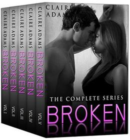 Broken: The Complete Series by Claire Adams