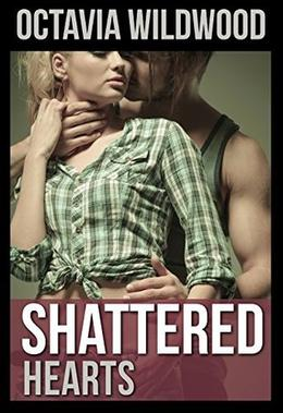 Shattered Hearts: A Novel by Octavia Wildwood