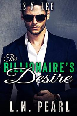 The Billionaire's Desire: Alpha Billionaire Romance by L.N. Pearl, S.K. Lee