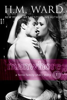 Manwhore 1: The Ferro Family by H.M. Ward