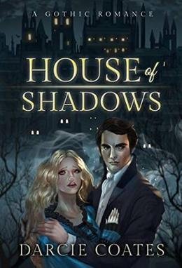 House of Shadows: a Gothic Romance by Darcie Coates