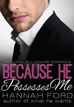 Because He Possesses Me by Hannah Ford