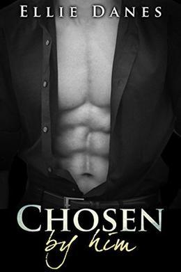 Chosen by Him: An Alpha Billionaire Romance by Ellie Danes