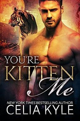 You're Kitten Me by Celia Kyle