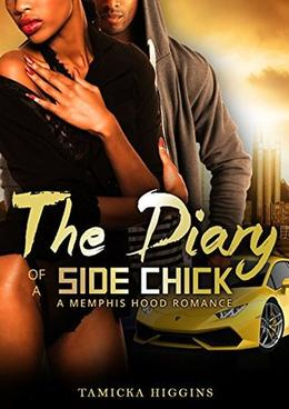 The Diary of a Side Chick: A Naptown Hood Drama by Tamicka Higgins