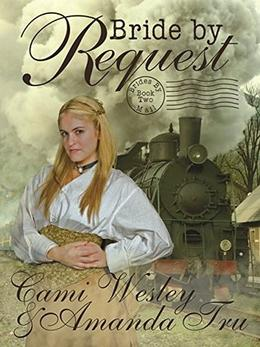 Bride by Request: Historical Western Christian Romance by Amanda Tru, Cami Wesley