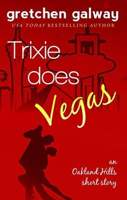 Trixie Does Vegas: by Gretchen Galway