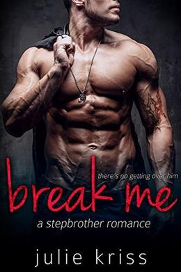 Break Me: A Stepbrother Romance by Julie Kriss
