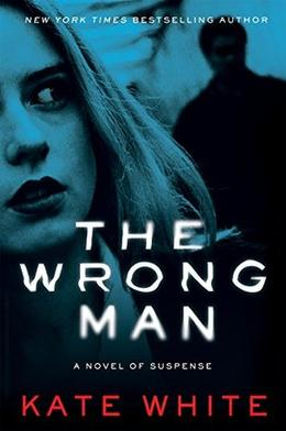 The Wrong Man: A Novel of Suspense by Kate White