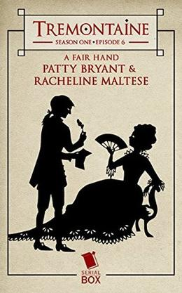 Tremontaine: A Fair Hand: by Patty Bryant, Racheline Maltese, Ellen Kushner, Joel Derfner, Alaya Dawn Johnson, Malinda Lo