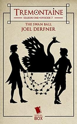 Tremontaine: The Swan Ball: by Joel Derfner, Ellen Kushner, Malinda Lo, Patty Bryant, Racheline Maltese, Alaya Dawn Johnson