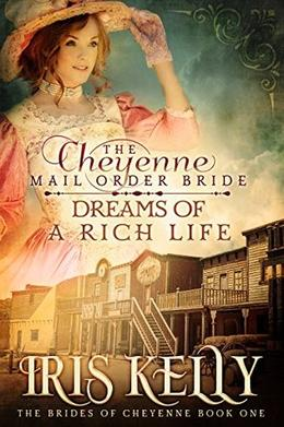 The Cheyenne Mail Order Bride Dreams of a Rich Life by Iris Kelly