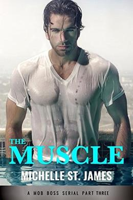 The Muscle: Part Three: A Mob Boss Serial by Michelle St. James