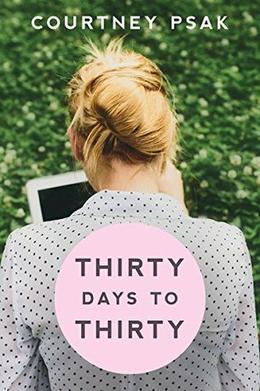 Thirty Days to Thirty by Courtney Psak, Bev Rosenbaum
