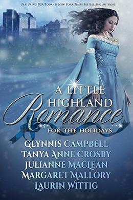 A Little Highland Romance: 5 Scottish Medieval Novellas for the Holidays by Tanya Anne Crosby, Glynnis Campbell, Julianne MacLean, Margaret Mallory, Laurin Wittig