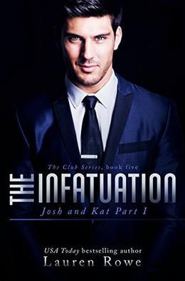 The Infatuation: Josh and Kat Part I by Lauren Rowe