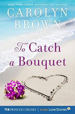 To Catch a Bouquet (Princess Cruises Presents) by Carolyn Brown
