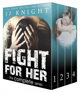 Fight for Her: The Complete Series by J.J. Knight