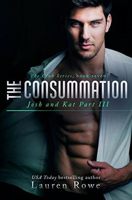 The Consummation: Josh and Kat Part III by Lauren Rowe