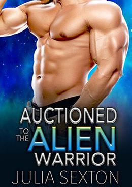 Auctioned To The Alien Warrior by Julia Sexton
