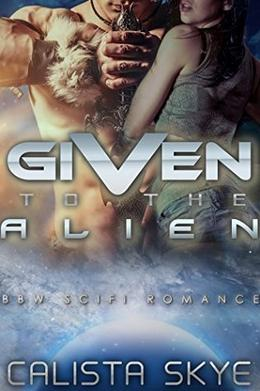 Given to the Alien by Calista Skye