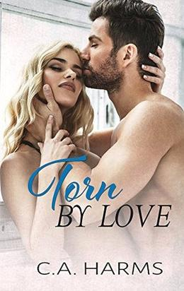 Torn by Love by C.A. Harms