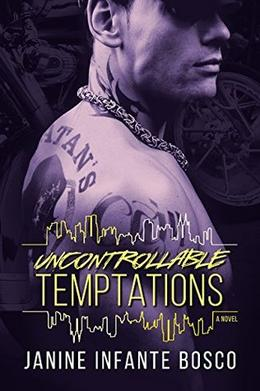 Uncontrollable Temptations by Janine Infante Bosco
