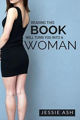 Reading This Book Will Turn You into a Woman by Jessie Ash