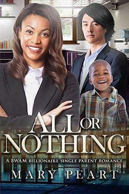 All Or Nothing: A Billionaire BWAM Single Parent Romance by Mary Peart, BWWM Club