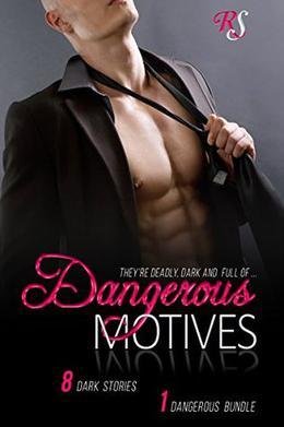 Dangerous Motives by Roxy Sinclaire, JB Duvane, R.E. Saxton, Terry Towers, Michaela Wright, Vivian Cove, Stella Noir