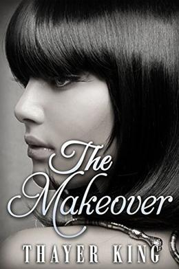 The Makeover by Thayer King
