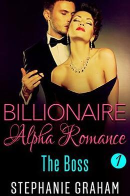 Billionaire Alpha Romance: The Boss by Stephanie Graham