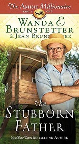 The Stubborn Father: The Amish Millionaire Part 2 by Wanda E. Brunstetter, Jean Brunstetter