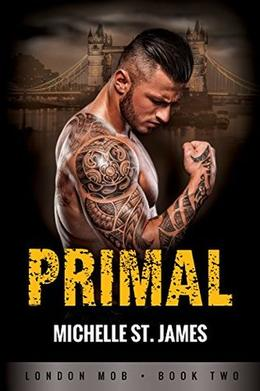 Primal: London Mob Book Two by Michelle St. James