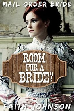 Mail Order Bride: Room for a Bride by Faith Johnson