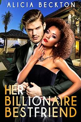 Her Billionaire Bestfriend  (A romantic BWWM story about a billionaire and his bestfriend) by Alicia Beckton