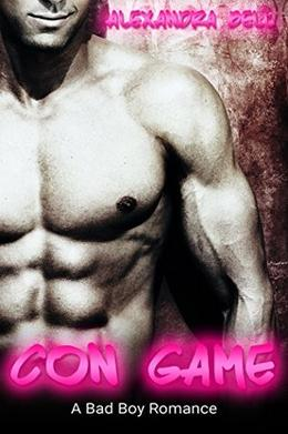 Con Game  (A Bad Boy Second Chance Romance) by Alexandra Bell