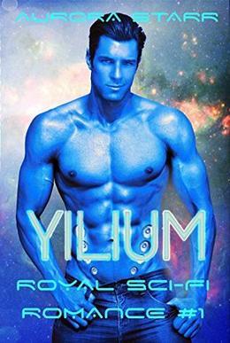 Yilium: Royal Sci-Fi Romance #1  (Ascended Aurellian of T'Fithpa) by Aurora Starr