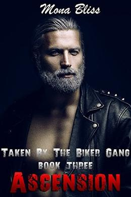 Taken by the Biker Gang Book 3: Ascension  (A Hot and Steamy Romance Short) by Mona Bliss