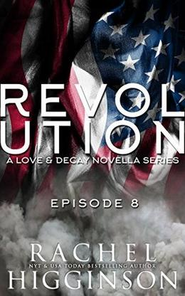 Love and Decay: Revolution, Episode Eight by Rachel Higginson