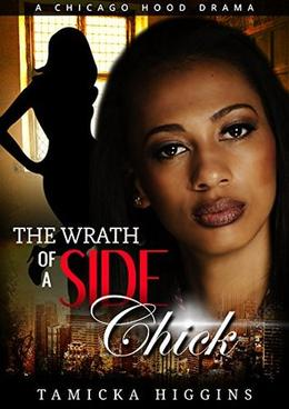 The Wrath of a Side Chick: A Chicago Hood Drama by Tamicka Higgins