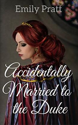 ROMANCE: ARRANGED MARRIAGE ROMANCE: Accidentally Married to the Duke  (Clean Inspirational Reluctantly Married Romance)  (Military Regency Short Stories) by Emily Pratt