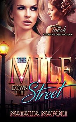 LESBIAN ROMANCE: The MILF Down The Street: The Touch Of An Older Woman by Natalia Napoli