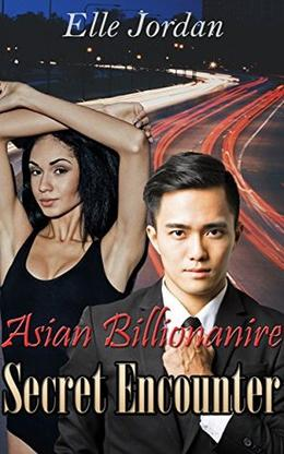 Asian Billionaire - Secret Encounter by Elle Jordan