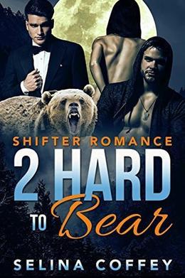 2 Hard to Bear by Selina Coffey