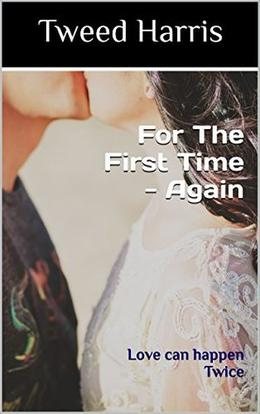For The First Time - Again: Love can happen Twice by Tweed Harris