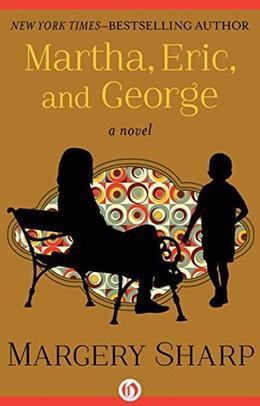 Martha, Eric, and George: A Novel by Margery Sharp