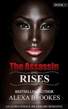 The Assassin RISES: An Alpha Female Billionaire Romance by Alexa Brookes