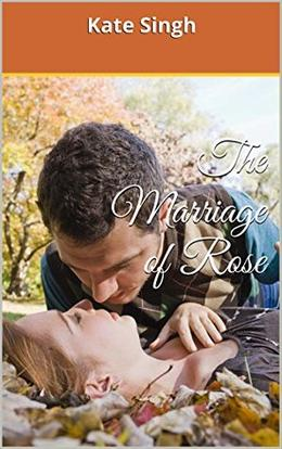 The Marriage of Rose by Kate Singh